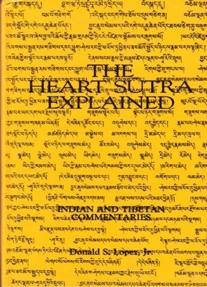The Heart Sutra Explained: Indian and Tibetan Commentaries
