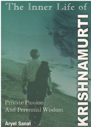 The Inner Life of Krishnamurti: Private Passion and Perennial Wisdom