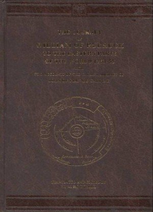 The Journey of William of Rubruck to the Eastern Parts of the World 1253-55: With Two Accounts of the Earlier Journey of Joh of Pain De Carpine