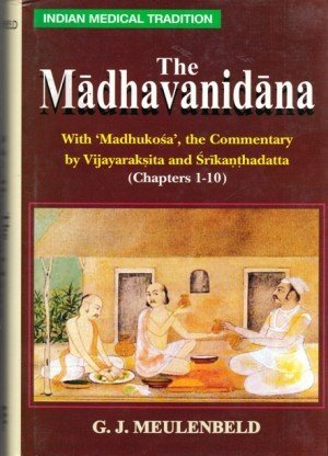 The Madhavanidana: With 'Madhukosa', the Commentary by Vijayaraksita and Srikanthadatta (Chapters 1-10)