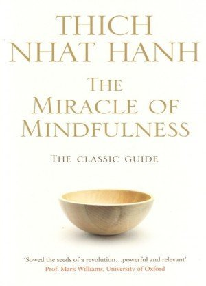 The Miracle of Mindfulness: The Classic Guide to Meditation
