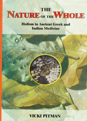 The Nature of the Whole: Holism in Ancient Greek and Indian Medicine