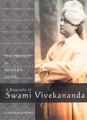 The Prophet of Modern India : A Biography of Swami Vivekananda