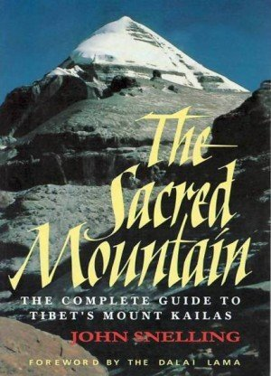 The Sacred Mountain: The Complete Guide to Tibet's Mount Kailas