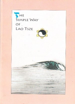 The Simple way of Lao Tsze: An Analysis of the Tao-Teh Canon