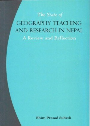 The State of Geography Teaching and Research in Nepal : A Review and Reflection