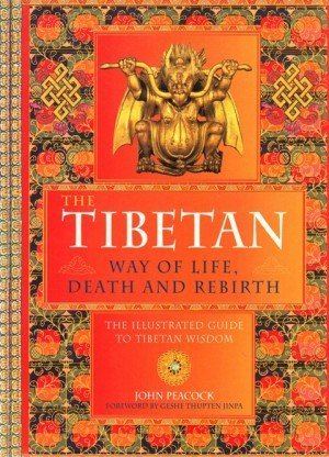 The Tibetan Way of Life,Death and Rebirth: The Illustrated Guide to Tibetan Wisdom