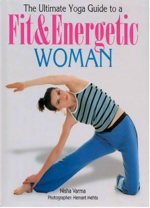The Ultimate Yoga Guide To A Fit And Energetic Woman