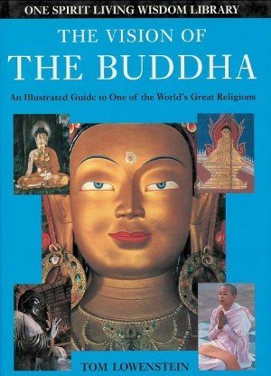 The Vision of the Buddha: An Illustrated Guide to One of the World's Great Religions