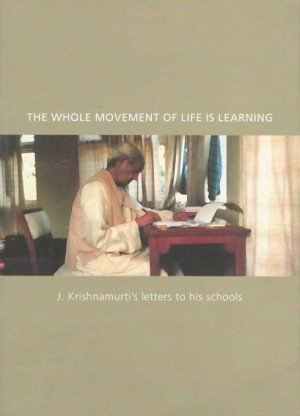 The Whole Movement of Life is Learning: J. Krishnamurti's Letters to his Schools