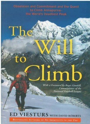 The Will To Climb: Obsession And Commitment And The Quest To Climb Annapurna - The World's Deadliest Peak