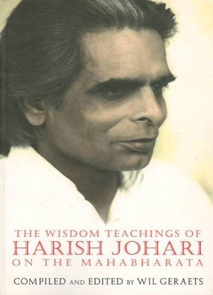 The Wisdom Teachings of Harish Johari on the Mahabharata
