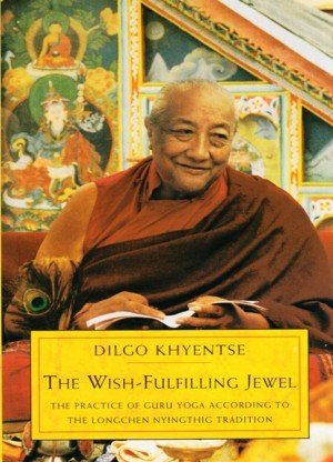 Wish-Fulfilling Jewel: The Practice of Guru Yoga According to the Longchen Nyingthing Tradition