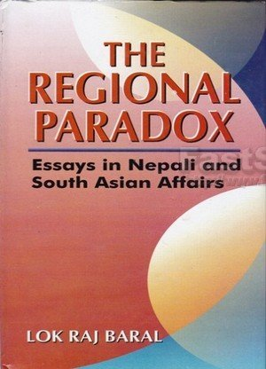 The Regional Paradox: Essays in Nepali and South Asian affairs