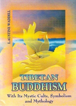 Tibetan Buddhism with Its Mystic Cults, Symbolism and Mythology