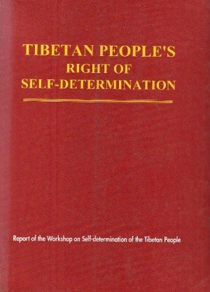 Tibetan People's Right to Self Determination: Report of the Workshop on Self-determination of Tibetan People - Legitimacy of Tibet's Case 1944/1996, India
