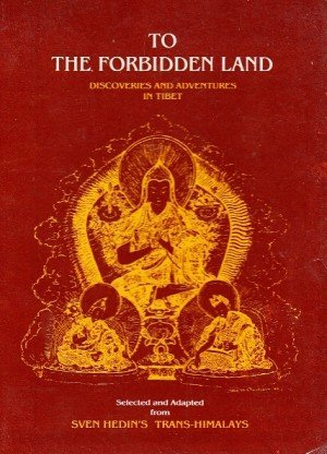 To the Forbidden Land: Discoveries and Adventures in Tibet