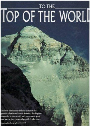 To the Top of the World: Discover the History Behind Some of the Greatest Climbs on Mount Everest, the Highest Mountain in the World, and Experience Your Own Ascent in a Personally-guided Adventure