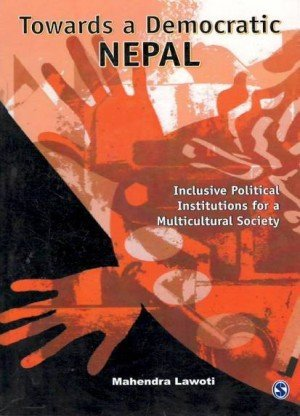 Towards A Democratic Nepal: Inclusive Political Institutions for a Multicultural Society
