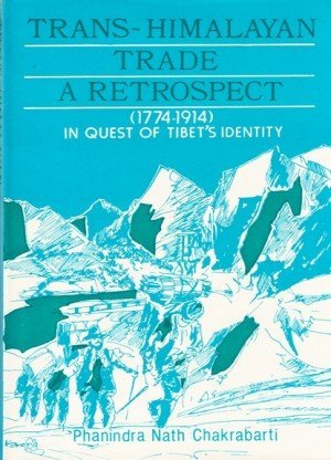 Trans-Himalayan Trade A Retrospect: 1774-1914 In Quest of Tibet's Identity