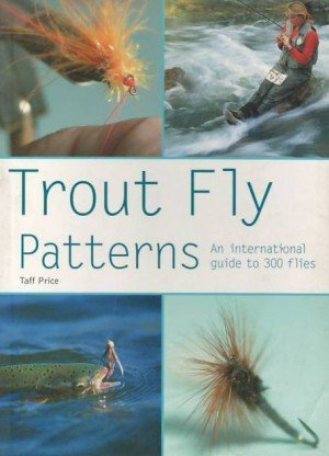 Trout Fly Patterns: An International Guide to 300 Flies