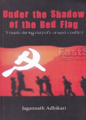 Under the Shadow Of the Red Flag Travels During Nepal's Armed Conflict