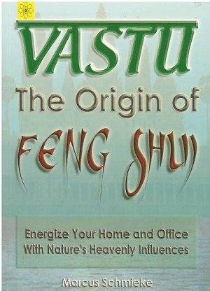 Vastu: The Origin of Feng Shui Energize your Home and Office with Nature's Heavenly Influences