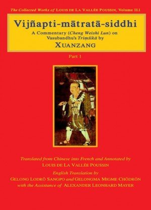 Vijnapti-matrata-siddhi (3 Vols. Set): A Commentary (Cheng Weishi Lun) on Vasubandhu's Trimsika by Xuanzang, The Collected Works of Louis Dela Vallee Poussin