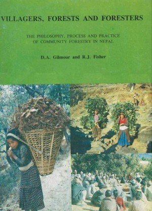 Villagers, Forests and Foresters: The Philosophy, Process and Practice of Community Forestry in Nepal