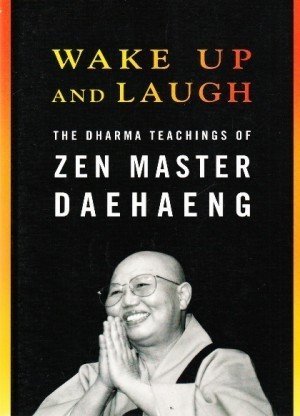 Wake Up and Laugh: The Dharma Teaching of Zen Master Daehaeng