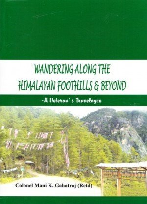 Wandering Along the Himalayan Foothills & Beyond: A Veterans Travelogue