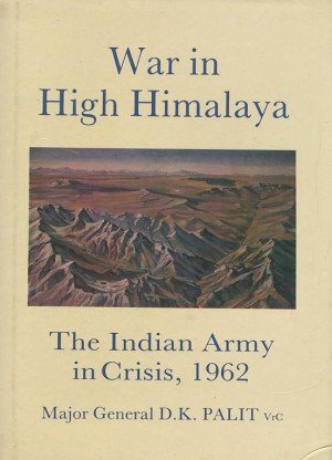 War in High Himalaya: The Indian Army in Crisis, 1962