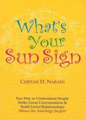 What Your Sun Sign? Fun Way to Understand People Strike Great Conversations & Build Joyful Relationships Minus the Astrology