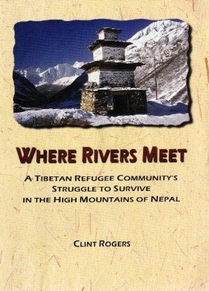 Where Rivers Meet: A Tibetan Refugee Community's Struggle to Survive in the High Mountains of Nepal