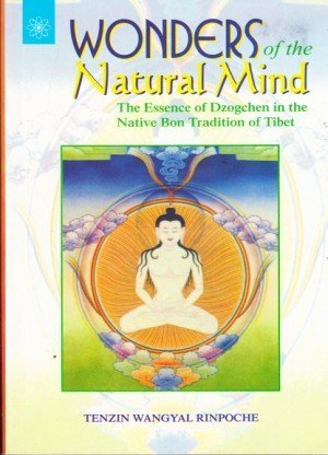 Wonders of the Natural MindThe Essence of Dzogchen in the Native Bon Tradition of Tibet