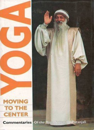 Yoga: Moving to the Center-Commentaries of the Yoga Sutras of Patnajali
