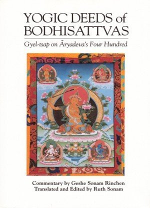Yogic Deeds of Bodhisattvas: Gyel-tsap on Aryadeva's Four Hundred