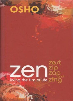 Zen: Living the Fire of Life (Zest Zip Zap and Zing)