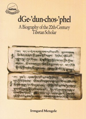 Dge Dun Chos Phel: A Biography of the 20th Century Tibetan Scholar