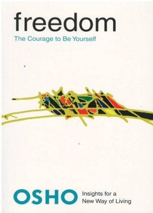 Freedom: The Courage to be Yourself (Osho Insights for a New Way of Living)