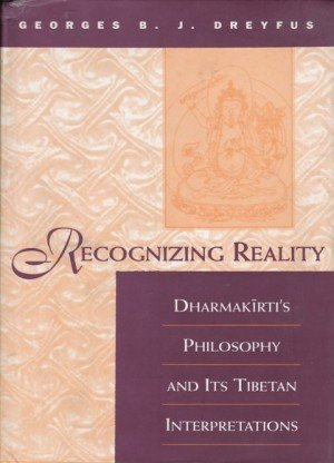Recognizing Reality: Dharmakirti's Philosophy and Its Tibetan Interpretations