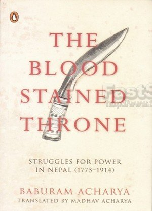 The Blood Stained Throne: Struggles for Power in Nepal (1775-1914)